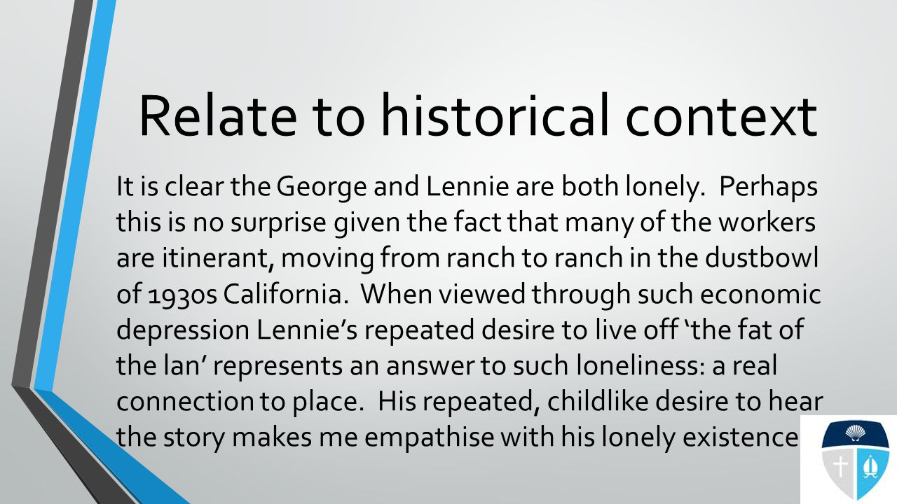Relate to historical context It is clear the George and Lennie are both lonely.
