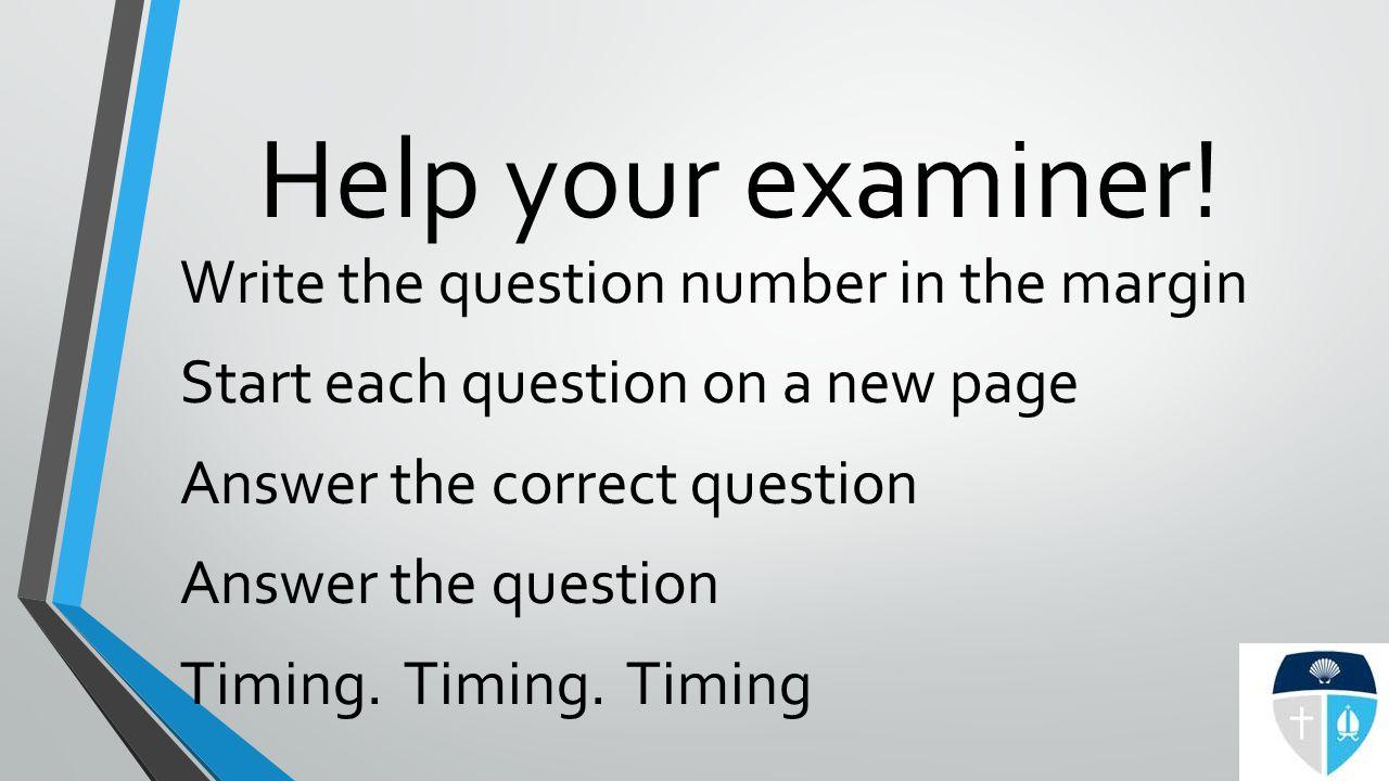Help your examiner.