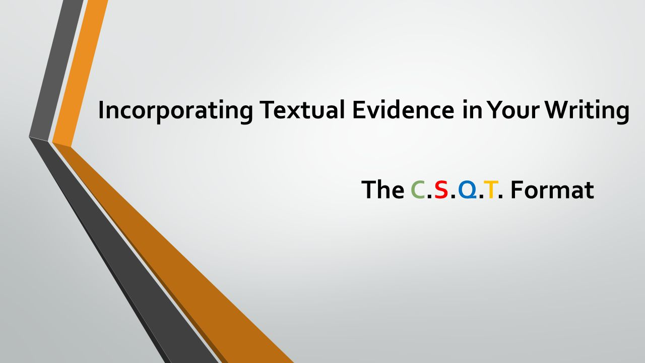 Incorporating Textual Evidence in Your Writing The C.S.Q.T. Format