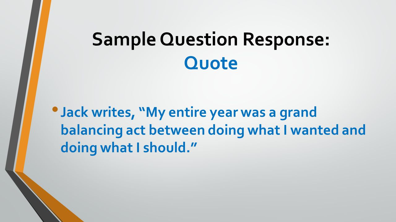 Sample Question Response: Quote Jack writes, My entire year was a grand balancing act between doing what I wanted and doing what I should.