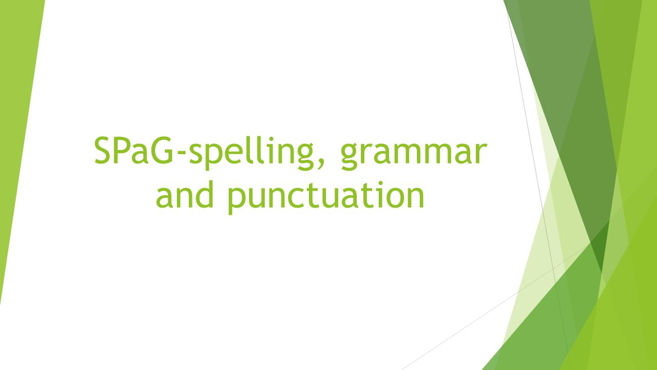 SPaG-spelling, grammar and punctuation