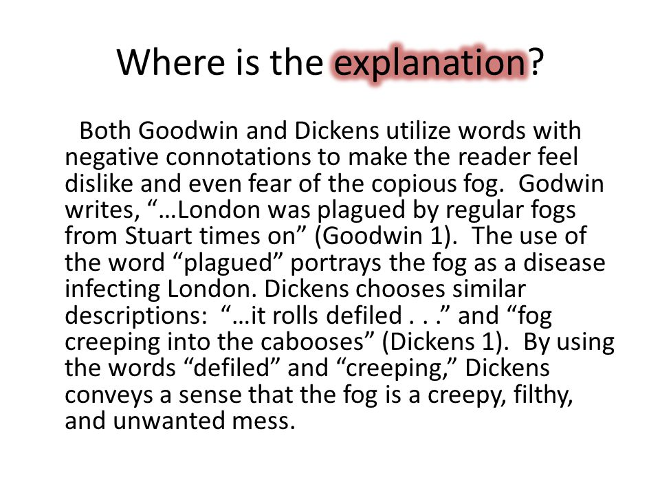 Both Goodwin and Dickens utilize words with negative connotations to make the reader feel dislike and even fear of the copious fog.