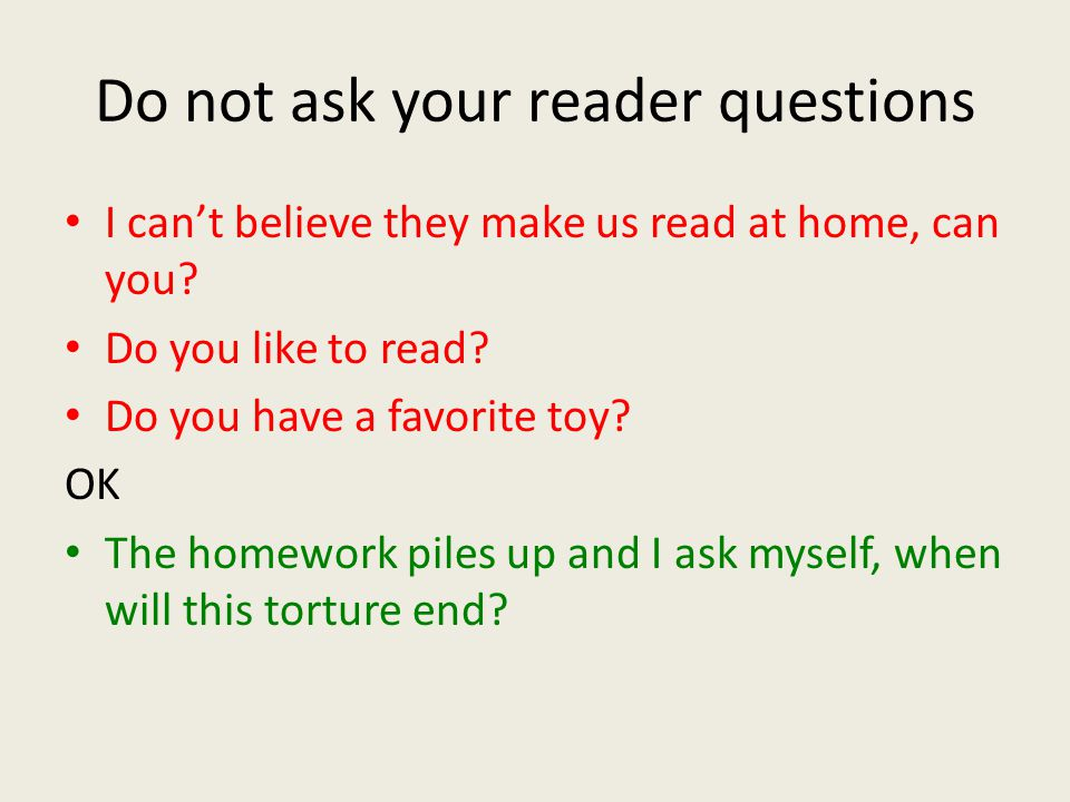 Do not use things or stuff Reading is a boring thing we have to do for homework.