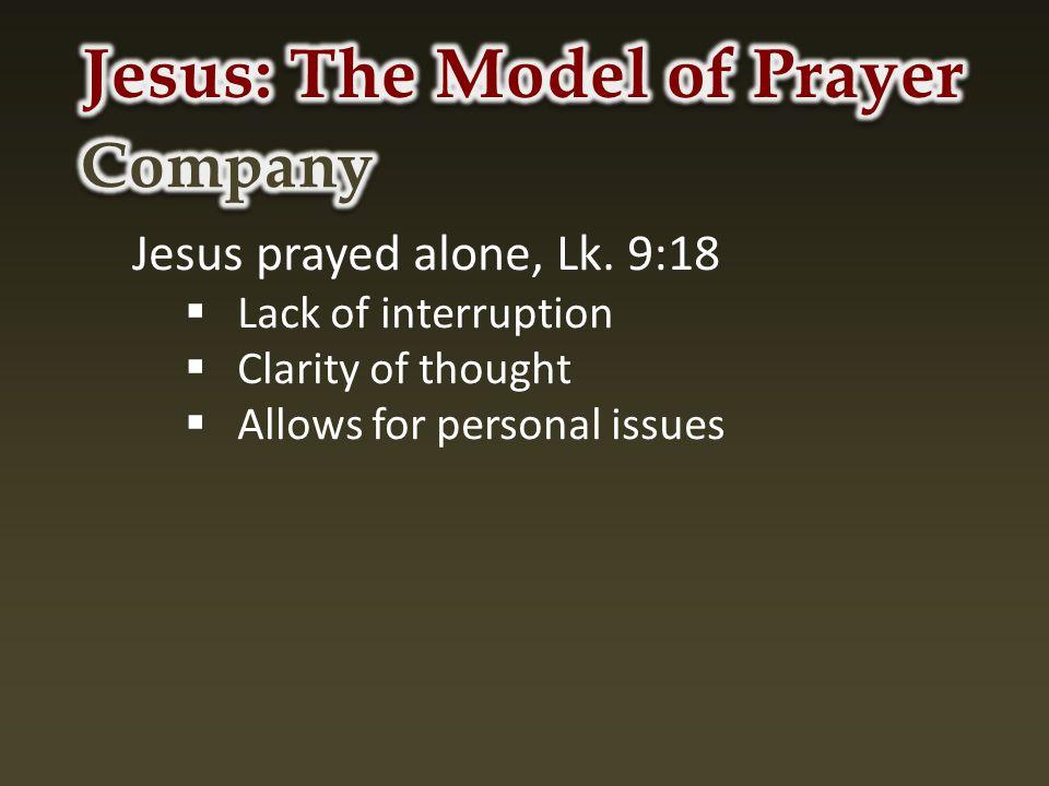 Jesus prayed alone, Lk.