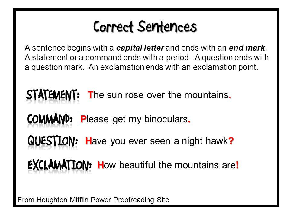 Correct Sentences A sentence begins with a capital letter and ends with an end mark.