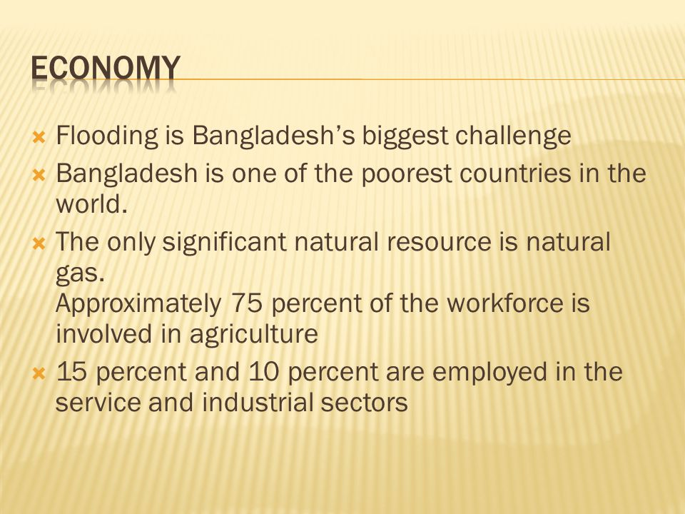  Flooding is Bangladesh's biggest challenge  Bangladesh is one of the poorest countries in the world.
