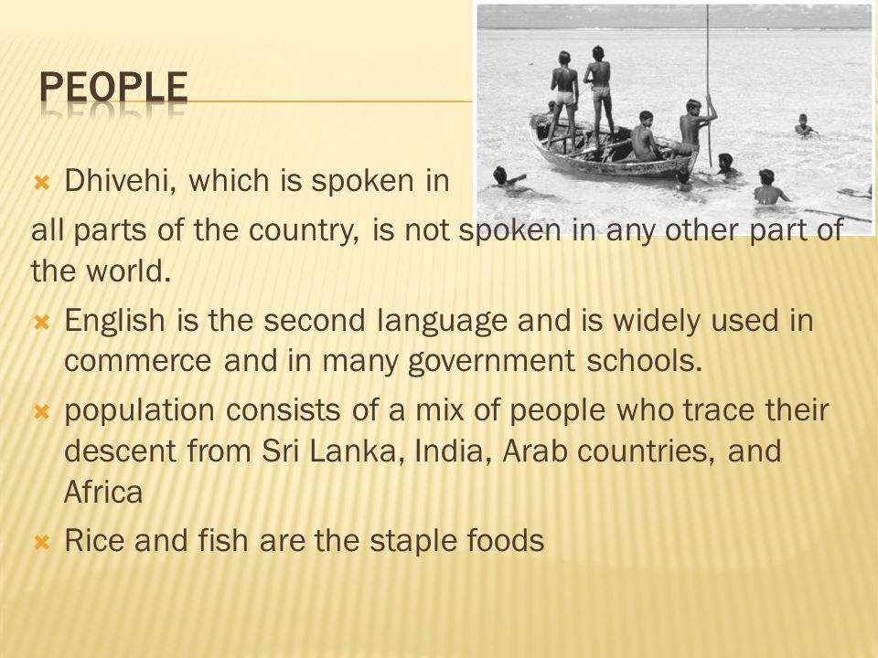  Dhivehi, which is spoken in all parts of the country, is not spoken in any other part of the world.