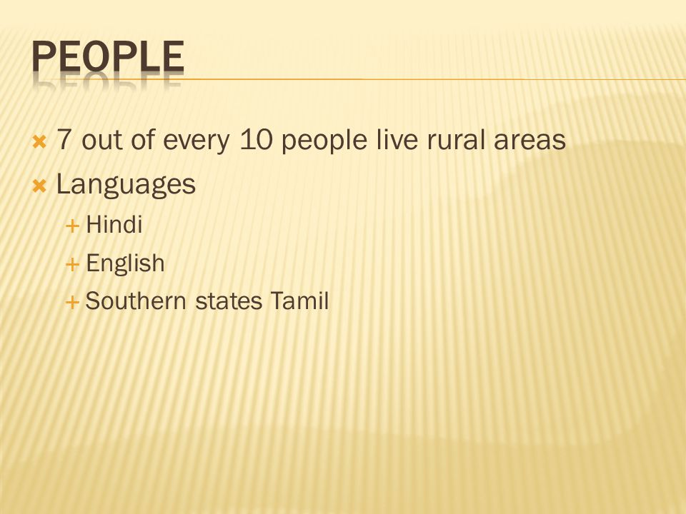  7 out of every 10 people live rural areas  Languages  Hindi  English  Southern states Tamil