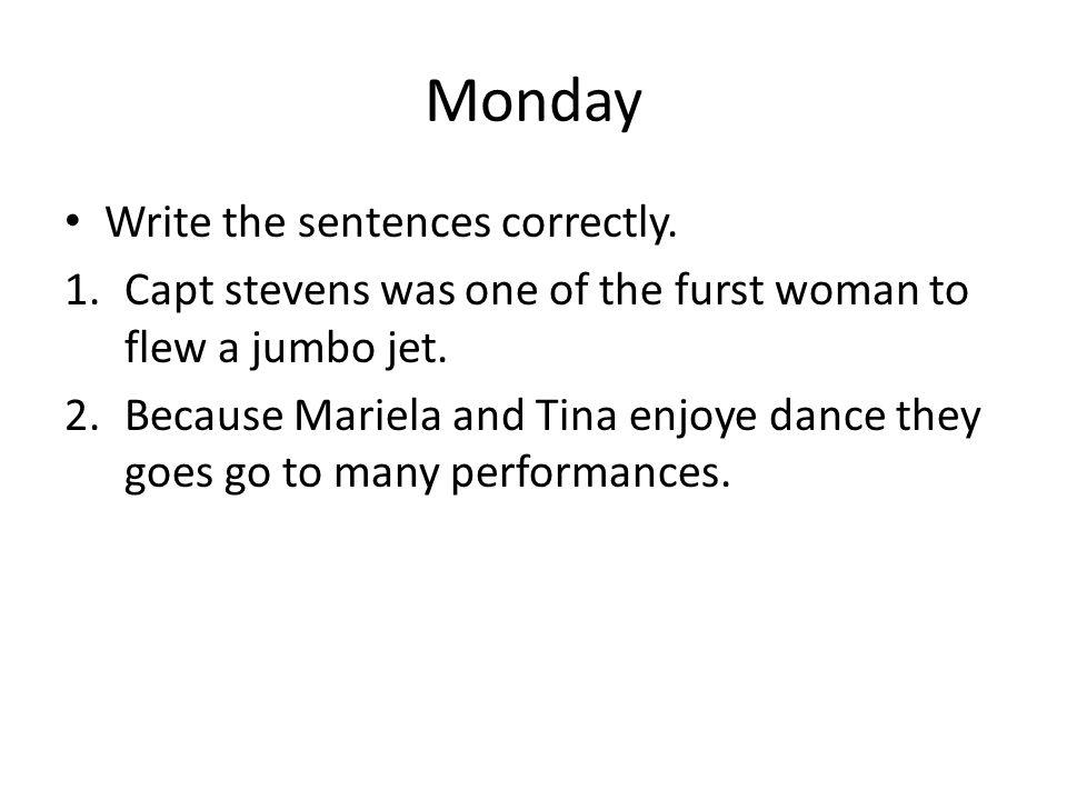Monday Write the sentences correctly.