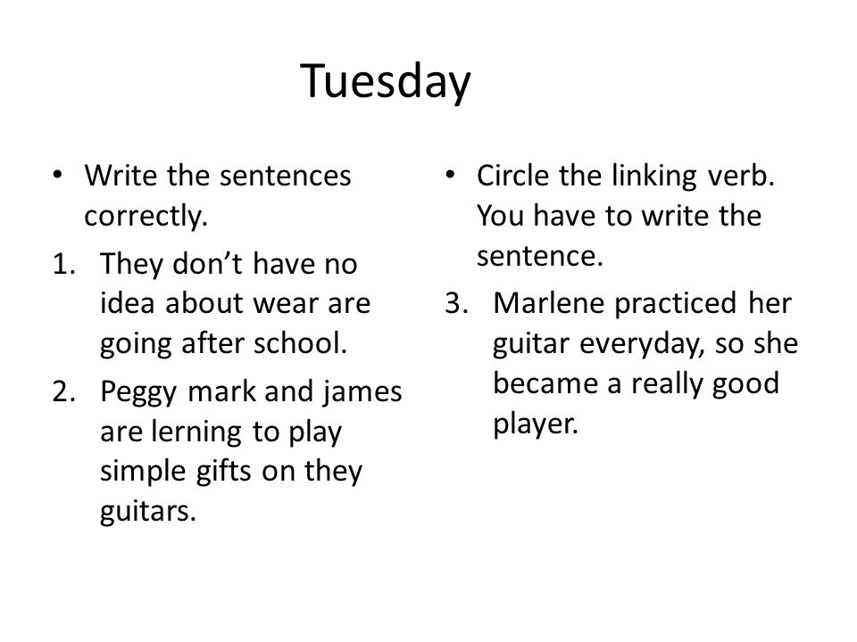 Tuesday Write the sentences correctly.1.They don't have no idea about wear are going after school.