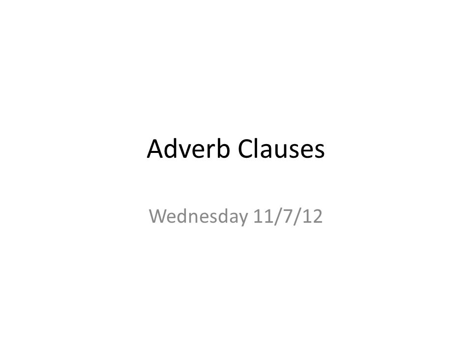 Adverb Clauses Wednesday 11/7/12