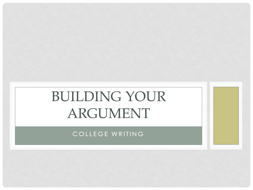 COLLEGE WRITING BUILDING YOUR ARGUMENT