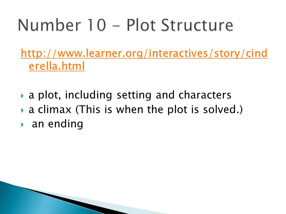 http://www.learner.org/interactives/story/cind erella.html  a plot, including setting and characters  a climax (This is when the plot is solved.)  an ending