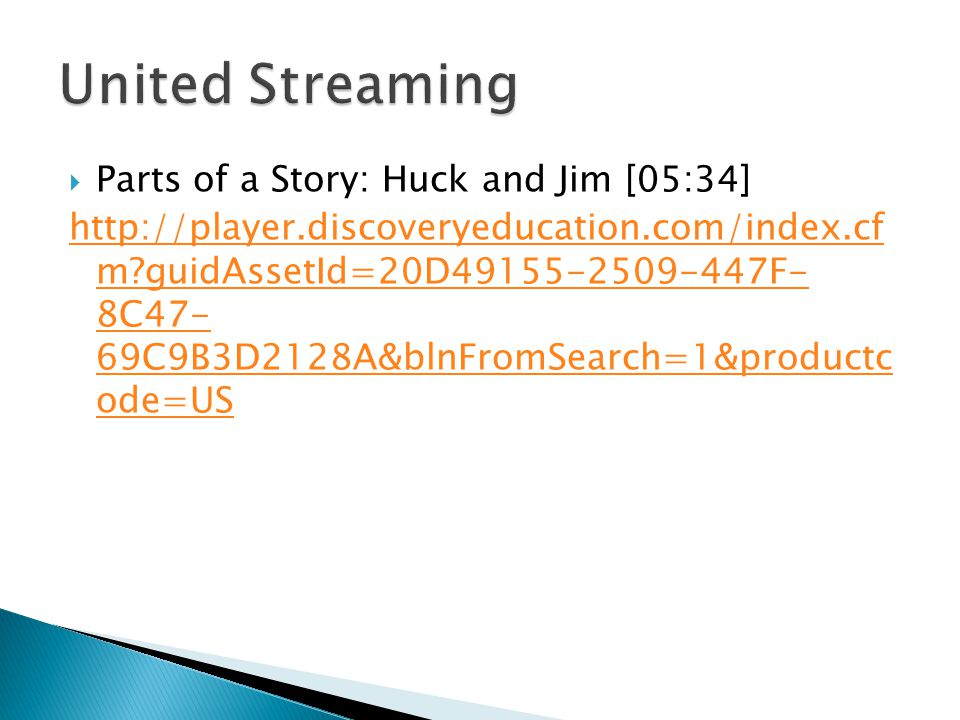  Parts of a Story: Huck and Jim [05:34] http://player.discoveryeducation.com/index.cf m?guidAssetId=20D49155-2509-447F- 8C47- 69C9B3D2128A&blnFromSea