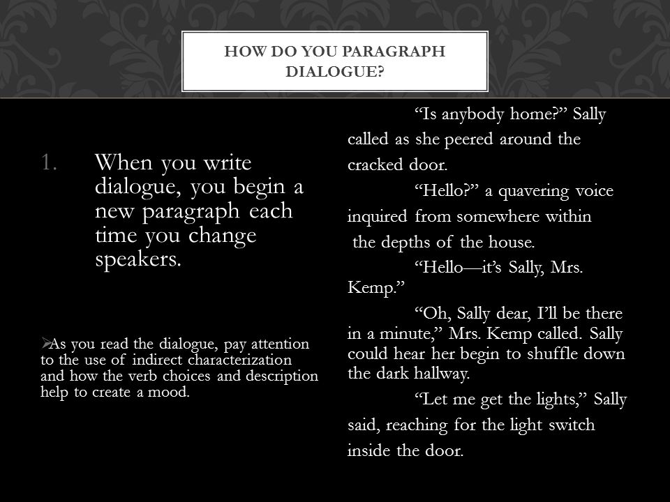 1.When you write dialogue, you begin a new paragraph each time you change speakers.  As you read the dialogue, pay attention to the use of indirect c