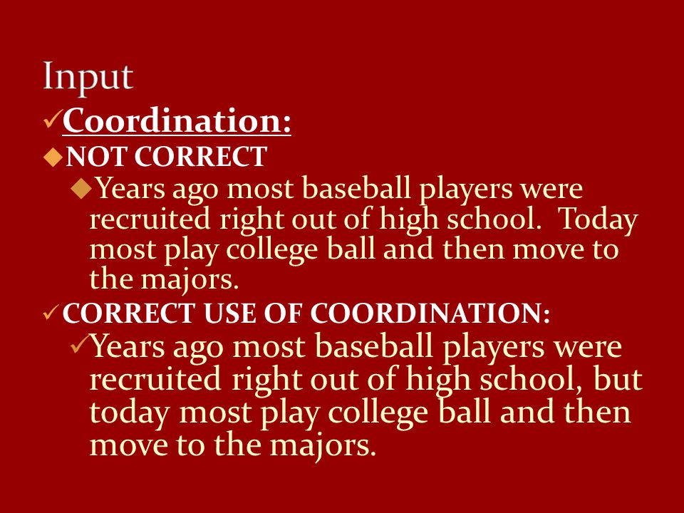 Coordination:  NOT CORRECT  Years ago most baseball players were recruited right out of high school.