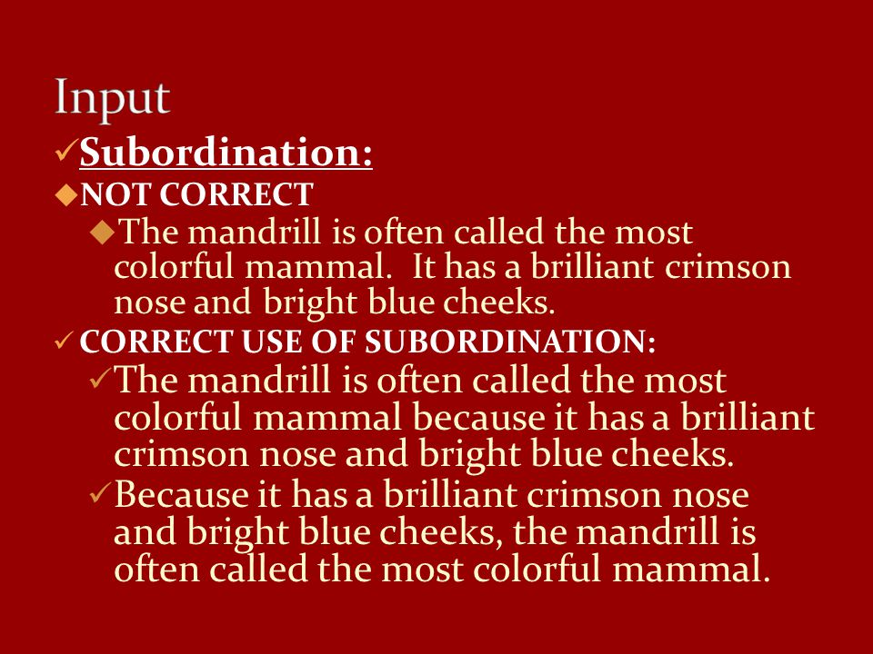 Subordination:  NOT CORRECT  The mandrill is often called the most colorful mammal.