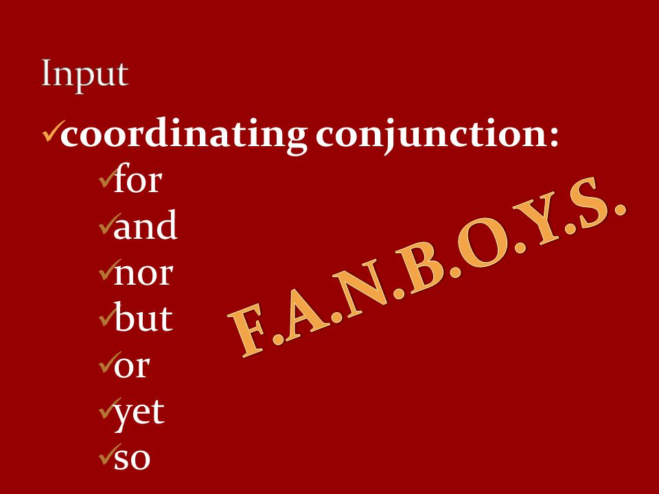 coordinating conjunction: for and nor but or yet so