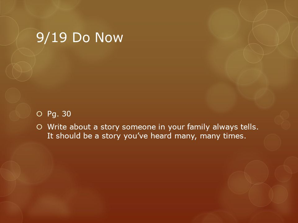 9/19 Do Now  Pg. 30  Write about a story someone in your family always tells.