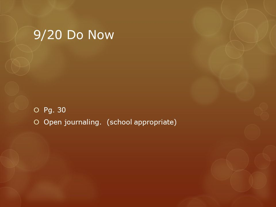 9/20 Do Now  Pg. 30  Open journaling. (school appropriate)