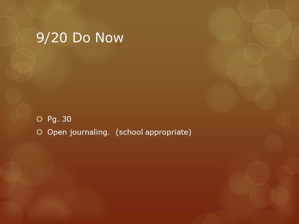 9/20 Do Now  Pg. 30  Open journaling. (school appropriate)