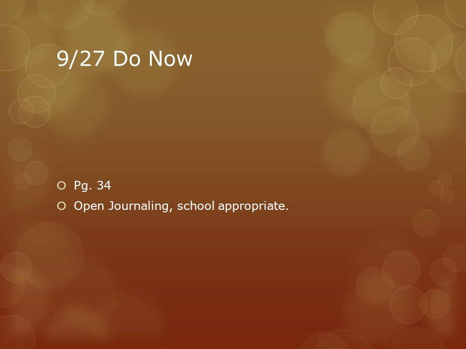 9/27 Do Now  Pg. 34  Open Journaling, school appropriate.