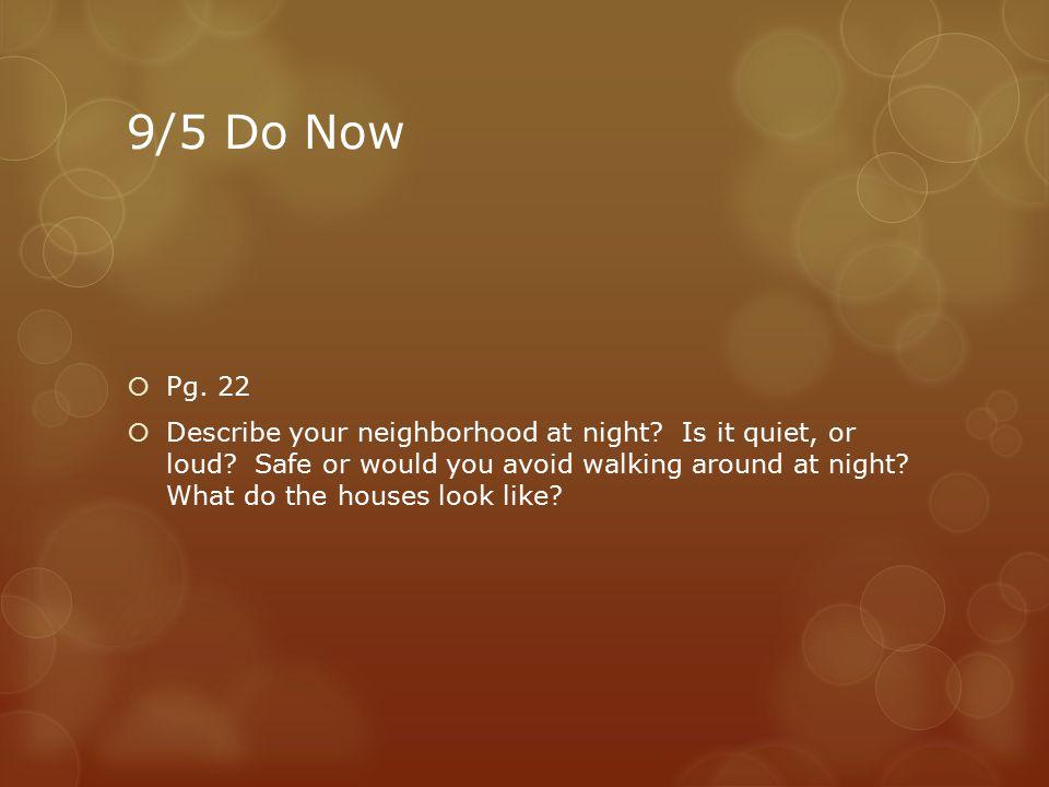 9/5 Do Now  Pg. 22  Describe your neighborhood at night.