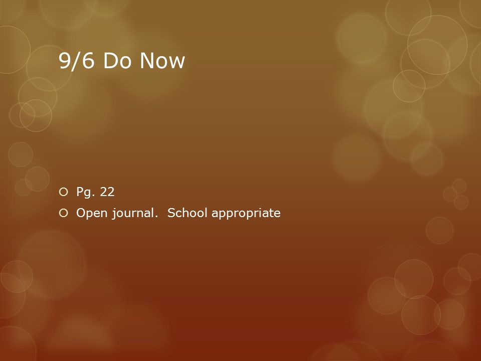 9/6 Do Now  Pg. 22  Open journal. School appropriate