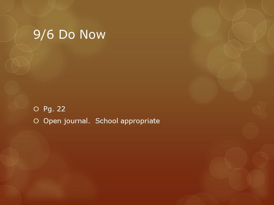 9/6 Do Now  Pg. 22  Open journal. School appropriate