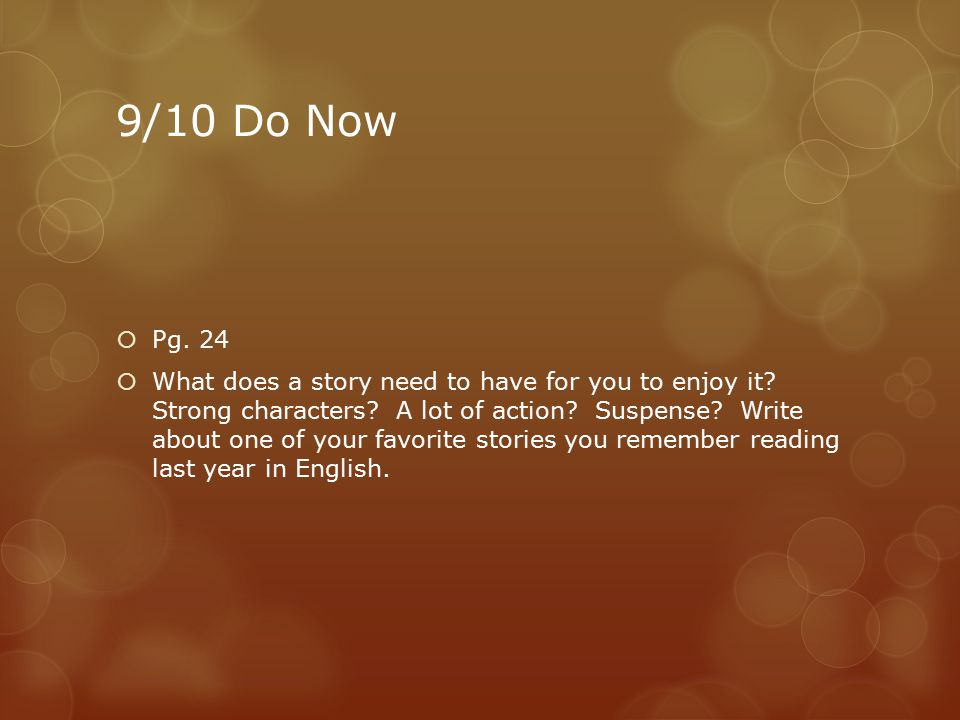9/10 Do Now  Pg. 24  What does a story need to have for you to enjoy it.