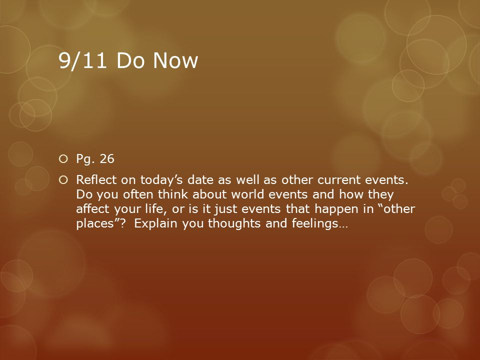 9/11 Do Now  Pg. 26  Reflect on today's date as well as other current events.