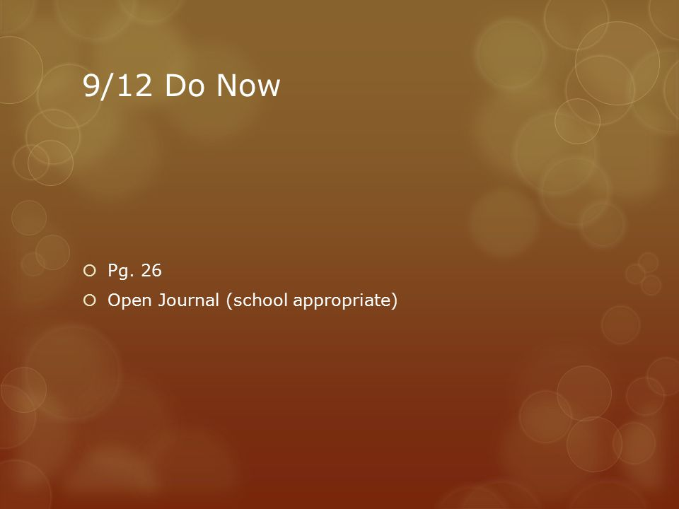 9/12 Do Now  Pg. 26  Open Journal (school appropriate)