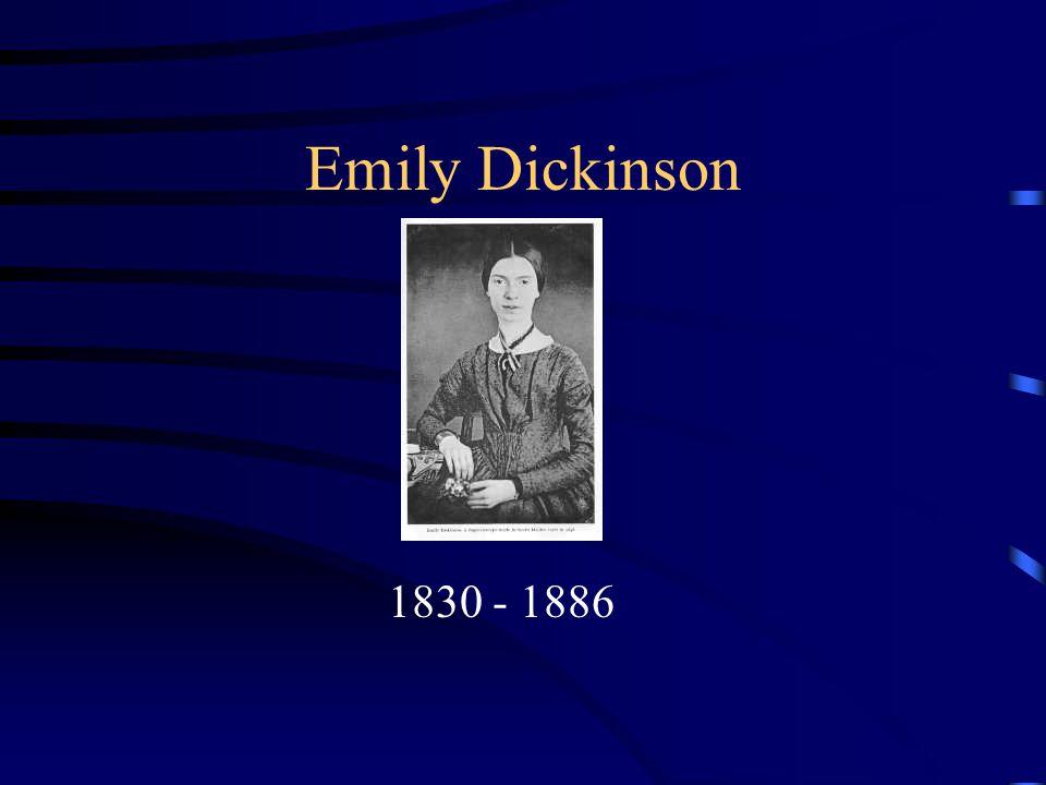 Emily Dickinson 1830 - 1886