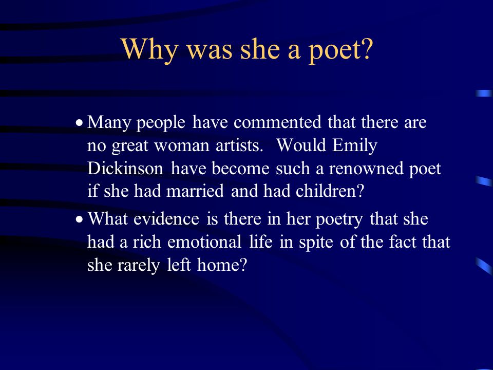 Why was she a poet.  Many people have commented that there are no great woman artists.