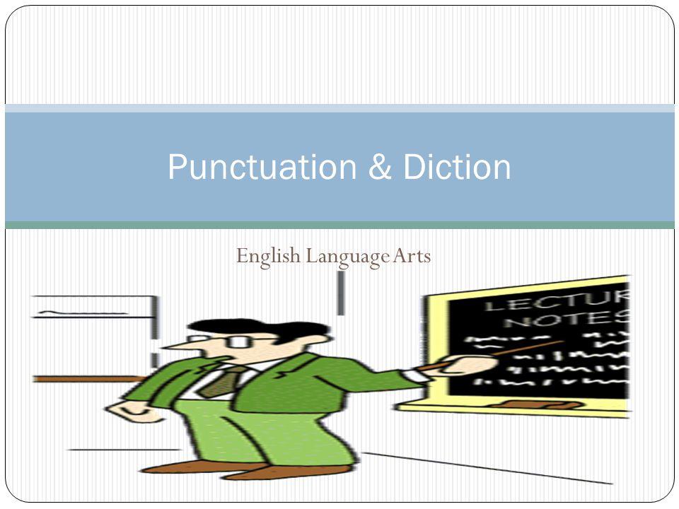English Language Arts Punctuation & Diction