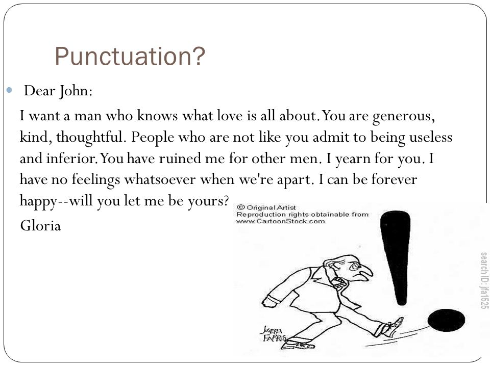Punctuation. Dear John: I want a man who knows what love is all about.