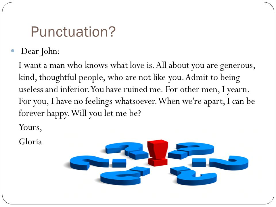 Punctuation. Dear John: I want a man who knows what love is.