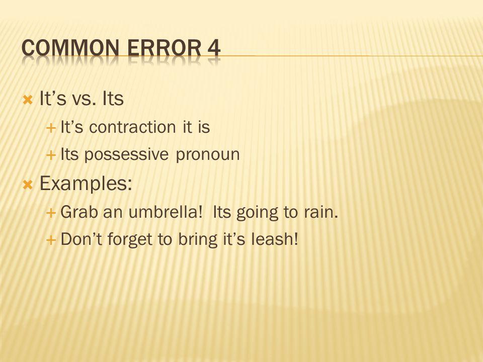  It's vs. Its  It's contraction it is  Its possessive pronoun  Examples:  Grab an umbrella.