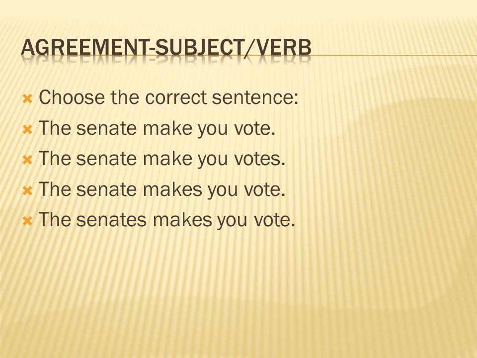  Choose the correct sentence:  The senate make you vote.