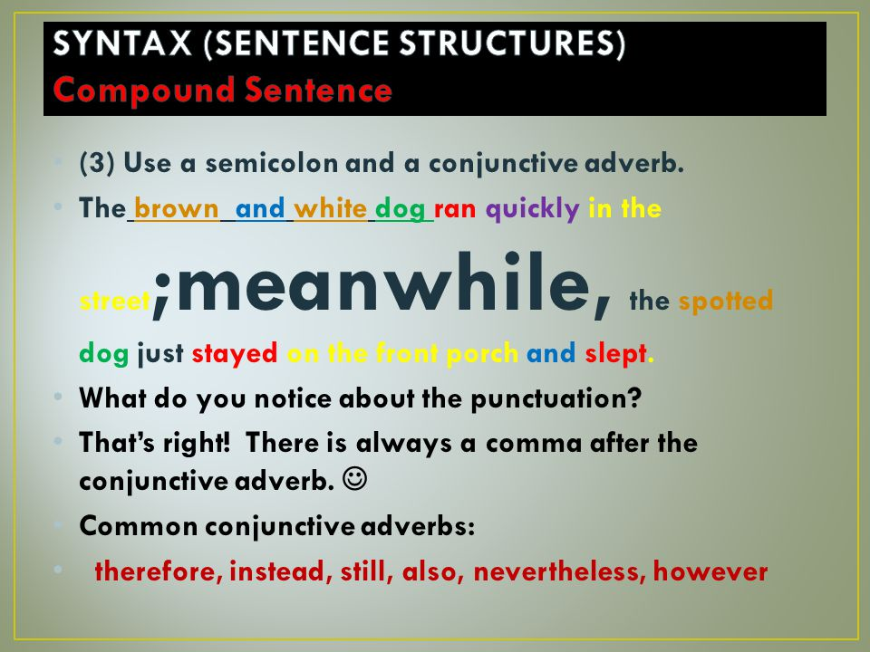(3) Use a semicolon and a conjunctive adverb.
