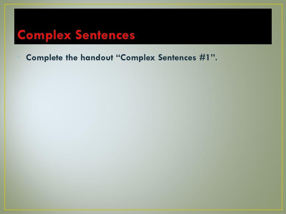"""Complete the handout """"Complex Sentences #1""""."""