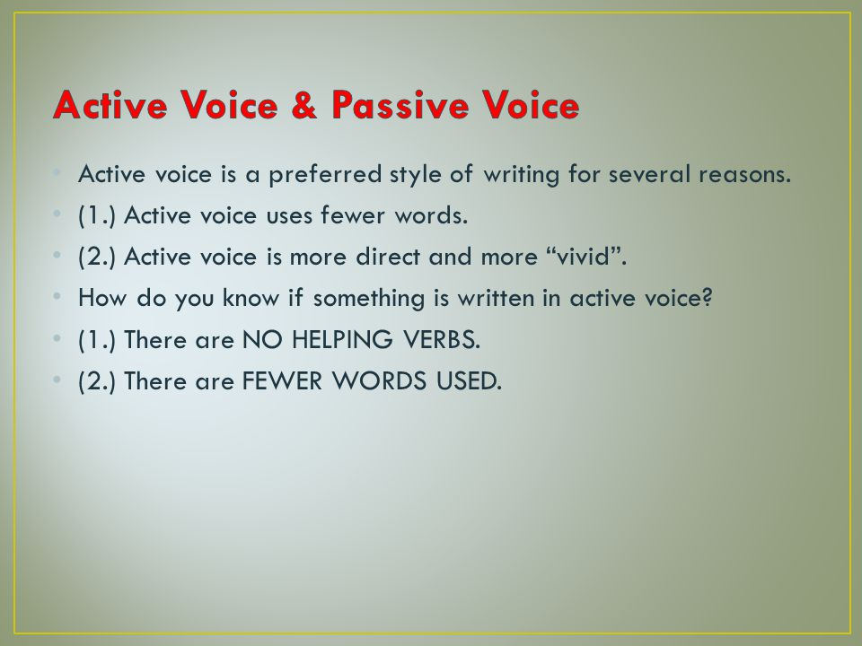 Active voice is a preferred style of writing for several reasons.