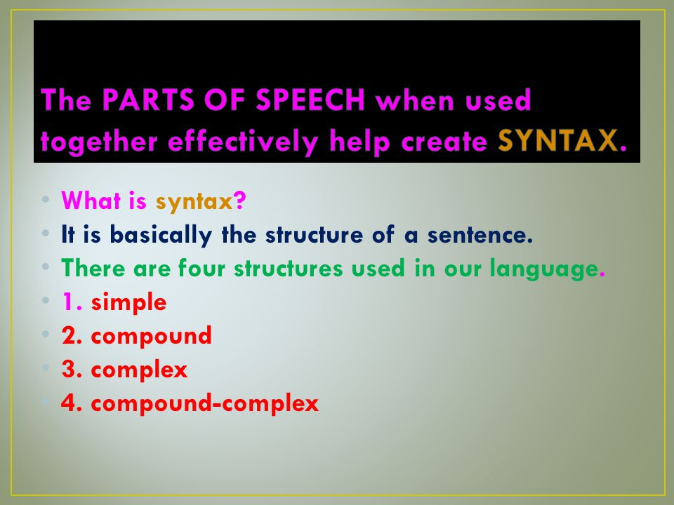 What is syntax. It is basically the structure of a sentence.