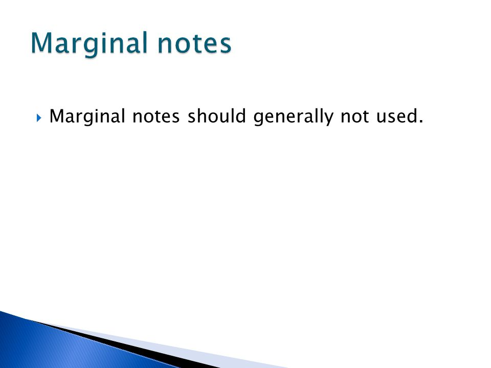  Marginal notes should generally not used.