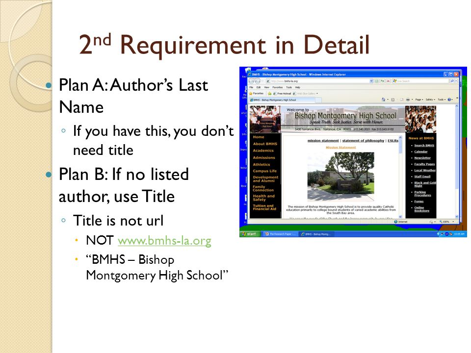 2 nd Requirement in Detail Plan A: Author's Last Name ◦ If you have this, you don't need title Plan B: If no listed author, use Title ◦ Title is not url  NOT www.bmhs-la.orgwww.bmhs-la.org  BMHS – Bishop Montgomery High School