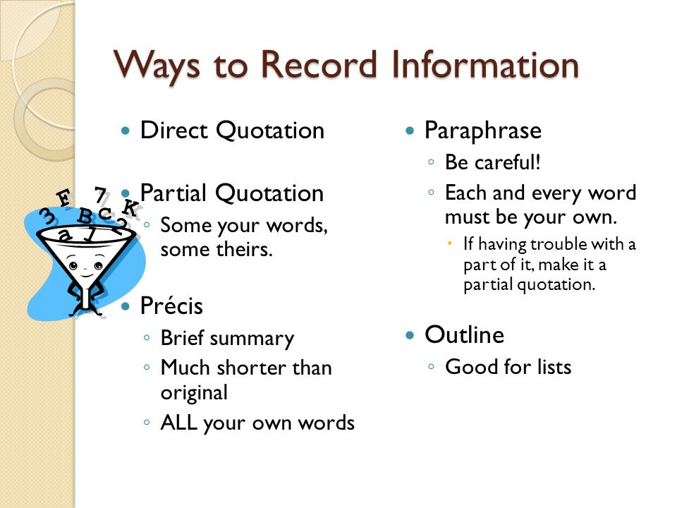 Ways to Record Information Direct Quotation Partial Quotation ◦ Some your words, some theirs.