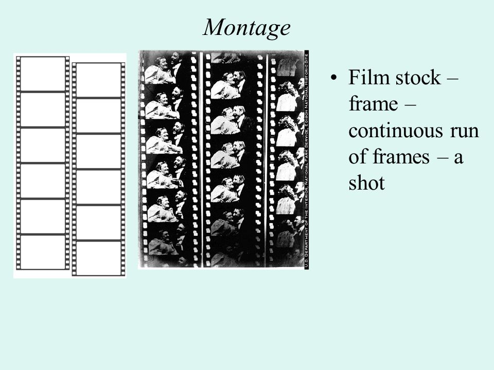 Montage Film stock – frame – continuous run of frames – a shot