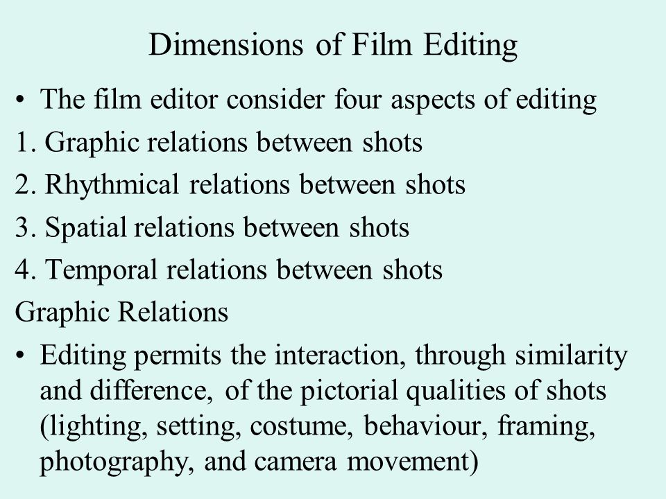 Dimensions of Film Editing The film editor consider four aspects of editing 1.