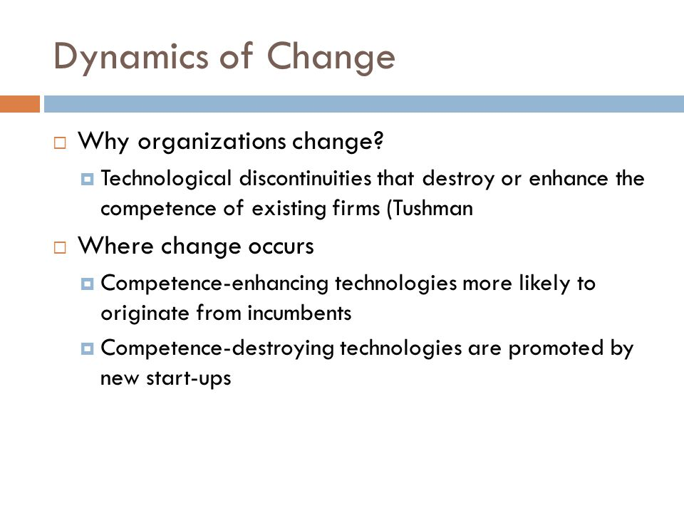 Dynamics of Change  Why organizations change.