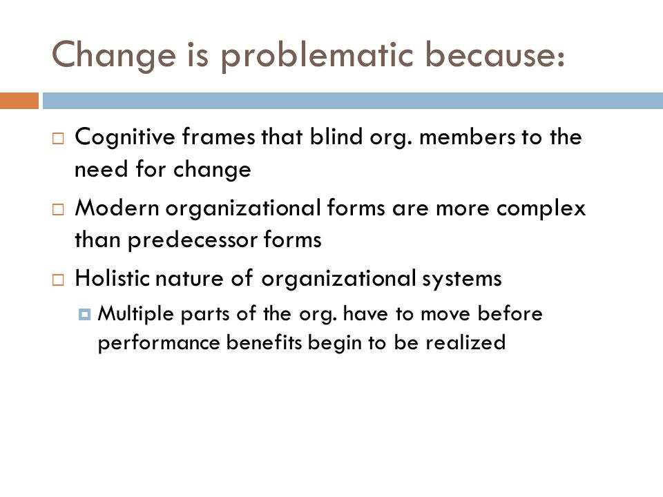 Change is problematic because:  Cognitive frames that blind org.